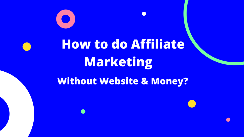 How to do Affiliate Marketing without a Website?